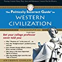 The Politically Incorrect Guide to Western Civilization (       UNABRIDGED) by Anthony Esolen Narrated by Malcolm Hillgartner