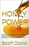 img - for HONEY: THE HONEY POWER: The Miracle Of Honey And Its Amazing Health Benefits (Use Honey Natural Remedies For Health, Beauty And More...) book / textbook / text book