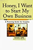 img - for Honey, I Want to Start My Own Business A Planning Guide for Couples book / textbook / text book