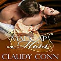Madcap Miss (       UNABRIDGED) by Claudy Conn Narrated by Stevie Zimmerman