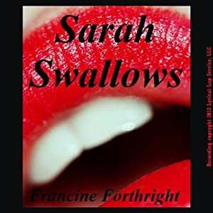 Sarah Swallows: A Forced Deepthroat Gangbang Short | [Francine Forthright]