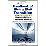 Handbook of IPv4 to IPv6 Transition: Methodologies for Institutional and Corporate Networksby John J. Amoss