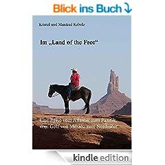 """Im """"Land of the Free"""". Eine Reise vom Atlantik zum Pazifik, vom Golf von Mexico zum Nordmeer"""