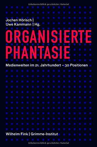 Organisierte Phantasie. Medienwelten im 21. Jahrhundert - 30 Positionen: Ein Panorama