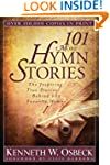 101 More Hymn Stories: The Inspiring...