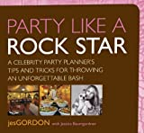 img - for Party Like a Rock Star: A Celebrity Party Planner's Tips and Tricks for Throwing an Unforgettable Bash book / textbook / text book
