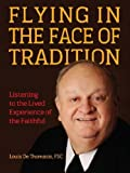 img - for Flying in the Face of Tradition: Listening to the Lived Experience of the Faithful by Louis Dethomasis (2012-04-01) book / textbook / text book