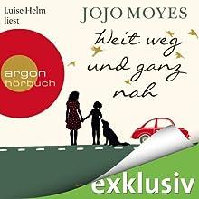 Weit weg und ganz nah (       ungekürzt) von Jojo Moyes Gesprochen von: Luise Helm