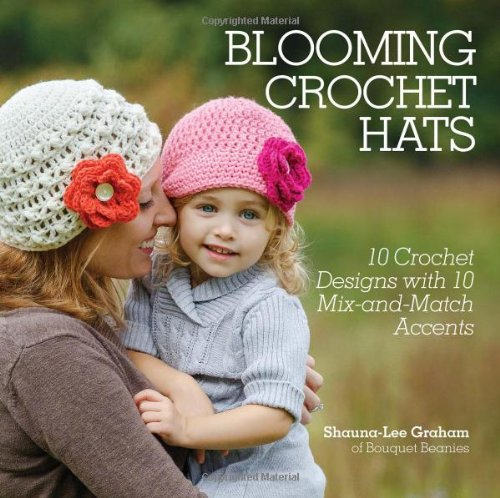 Blooming Crochet Hats: 10 Crochet Designs With 10 Mix-And-Match Accents front-624609