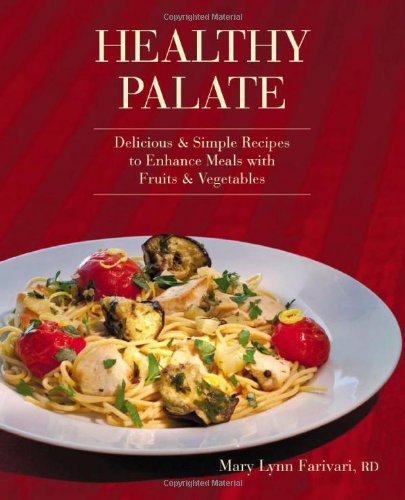 Healthy Palate, Delicious and Simple Recipes to Enhance Meals with Fruits and Vegetables by Mary Lynn Farivari