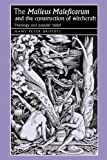 """The """"Malleus Maleficarum"""" and the construction of witchcraft: Theology and popular belief (Studies in Early Modern European History MUP)"""