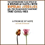 A Promise of Hope: A Woman with Bipolar Disorder and the Miraculous Treatment That Cured Her | Autumn Stringam