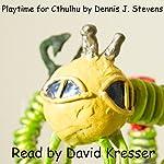 Playtime for Cthulhu   Dennis J Stevens