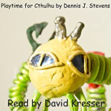 Playtime for Cthulhu (       UNABRIDGED) by Dennis J Stevens Narrated by David Kresser