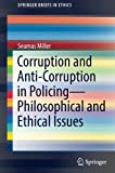 Corruption and Anti-Corruption in Policing_Philosophical and Ethical Issues (SpringerBriefs in Ethics)