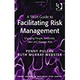 A Short Guide to Facilitating Risk Management (Short Guides to Business Risk)by Penny Pullan