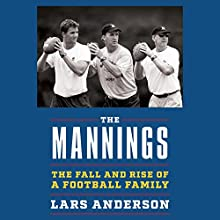 The Mannings: The Fall and Rise of a Football Family | Livre audio Auteur(s) : Lars Anderson Narrateur(s) : Ian Alan Carlsen