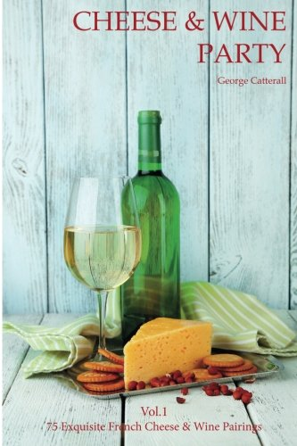 Cheese & Wine Party: Volume 1 (Hosting Wine Parties) by MR George Martin Catterall