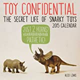 Toy Confidential: The Secret Life of Snarky Toys 2015 Wall Calendar