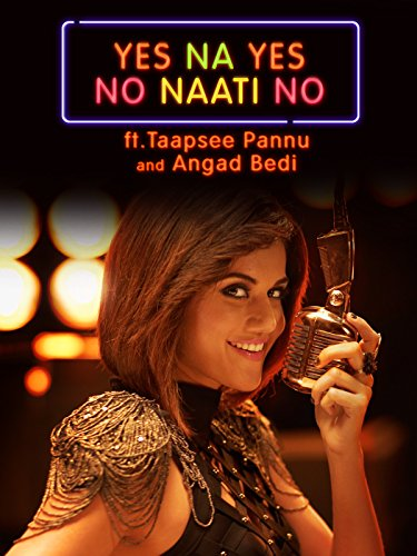 Yes Na Yes No Naati No Ft. Taapsee Pannu and Angad Bedi