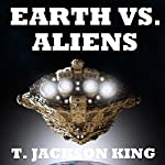 Earth vs. Aliens: Aliens Series, Book 1 | T. Jackson King