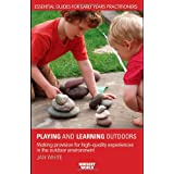 Being, Playing and Learning Outdoors: Making Provision for High Quality Experiences in the Outdoor Environment (Nursery World / Routledge Essential Guides for Early Years Practitioners)by Jan White