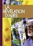 La Révélation d' Arès : Nouvelle présentation et annotations par son témoin...