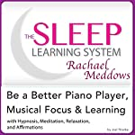 Be a Better Piano Player, Musical Focus and Learning: Hypnosis, Meditation and Subliminal - The Sleep Learning System Featuring Rachael Meddows | Joel Thielke