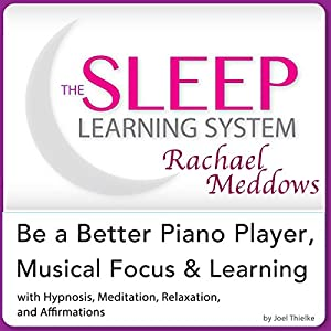 Be a Better Piano Player, Musical Focus and Learning Audiobook