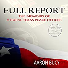 Full Report: The Memoirs of a Rural Texas Peace Officer Audiobook by Aaron Bucy Narrated by Don Moffit