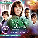 The Sarah Jane Adventures: The Ghost House Audiobook by Stephen Cole Narrated by Elisabeth Sladen