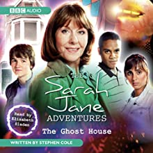 The Sarah Jane Adventures: The Ghost House (       UNABRIDGED) by Stephen Cole Narrated by Elisabeth Sladen