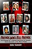 Friends Who Kill Friends: The Stories of 7 Friends Convicted of Murder Over Jealousy, Love, Sex & Dares (True Crime Series Book 3)