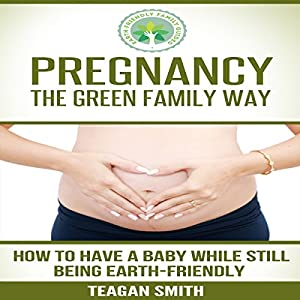 Pregnancy the Green Family Way Audiobook