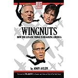 Wingnuts: How the Lunatic Fringe is Hijacking America ~ John P. Avlon