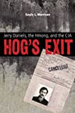 Hog's Exit: Jerry Daniels, the Hmong, and the CIA (Modern Southeast Asia Series)