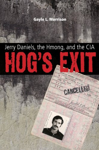 Hog's Exit: Jerry Daniels, the Hmong and the CIA (Modern Southeast Asia)