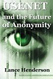 Usenet & The Future of Anonymity by Lance Henderson (2013-02-10)