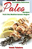 Incredibly Delicious Paleo Recipes from the Mediterranean Region (Healthy Cookbook Series 13)