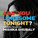 Are You Lonesome Tonight? (       UNABRIDGED) by Mishka Shubaly Narrated by Mishka Shubaly