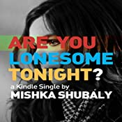 Are You Lonesome Tonight? | [Mishka Shubaly]
