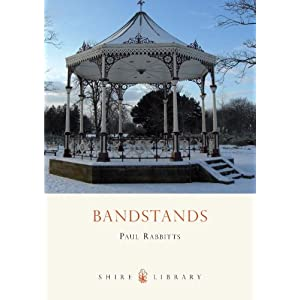 【クリックで詳細表示】Bandstands (Shire Library): Paul Rabbitts: 洋書
