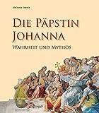 Die Päpstin Johanna: Wahrheit und Legende