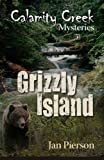 img - for Grizzly Island: Calamity Creek Mysteries 5 book / textbook / text book
