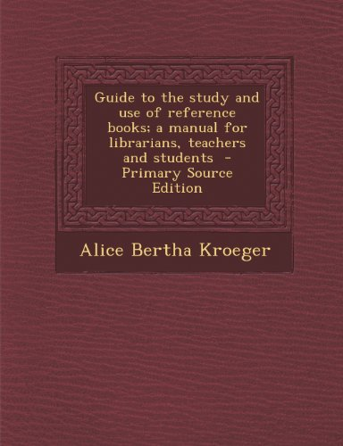 Guide to the Study and Use of Reference Books; A Manual for Librarians, Teachers and Students
