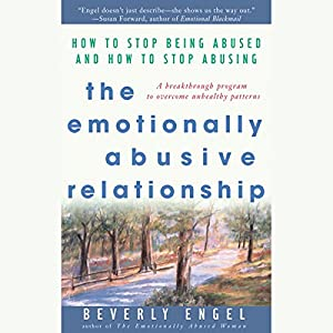 The Emotionally Abusive Relationship: How to Stop Being Abused and How to Stop Abusing Audiobook