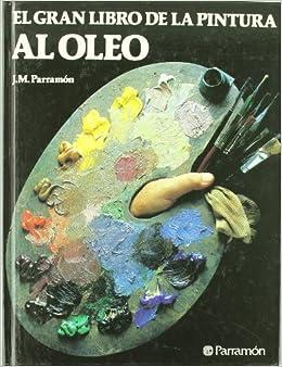 EL GRAN LIBRO DE LA PINTURA AL OLEO (Grandes libros