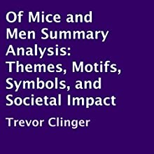 Of Mice and Men Summary Analysis: Themes, Motifs, Symbols, and Societal Impact (       UNABRIDGED) by Trevor Clinger Narrated by Bruce T Harvey