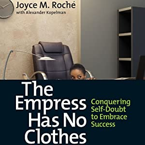 The Empress Has No Clothes: Conquering Self-Doubt to Embrace Success | [Joyce M. Roche]