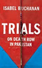 Trials: On Death Row in Pakistan by Isabel…